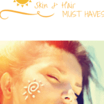 summer skin and hair must haves