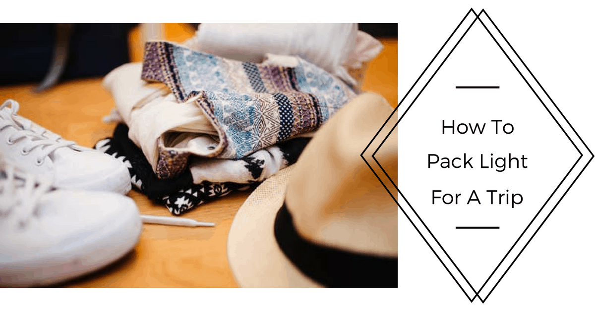 How to Pack Light for a Trip | Tips & Tricks