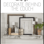How to Decorate Behind the Couch | Thrifted & Taylor'd