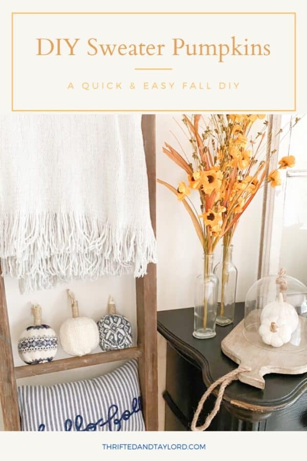 "Photo shows the 3 completed DIY sweater pumpkins sitting on an antique ladder underneath a grey throw blanket and above a blue and white striped pillow that says ""hello fall"" It also shows a black antique looking dresser with some yellow paper flowers in some clear bottle vases, a wood tray with 2 ceramic white pumpkins underneath a glass cloche."