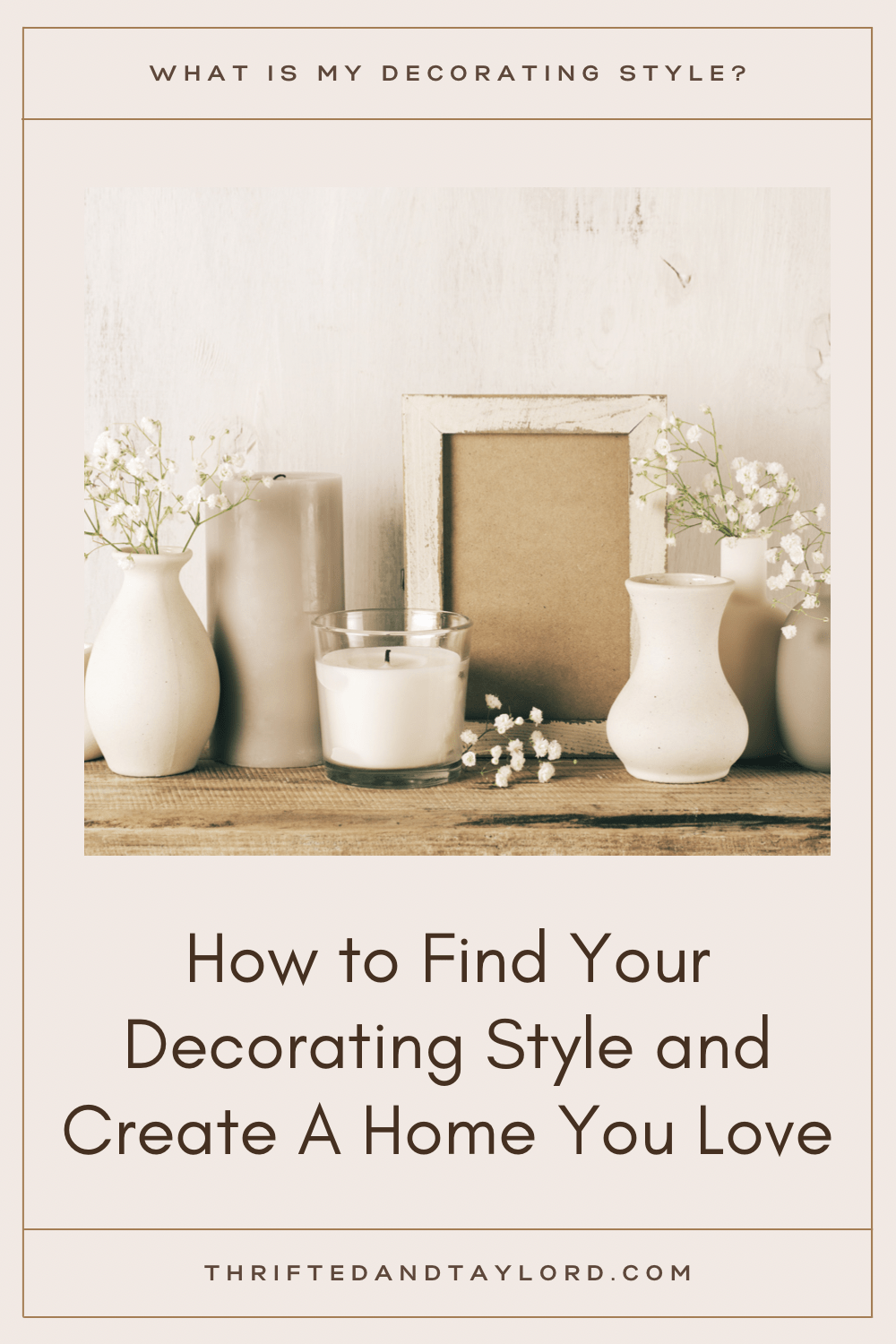 """Find out the answer to your own """"What is my decorating style?"""" question and learn how to create a home you love. Photo shoes an assortment os vases in netural colors, some have small flowers, there is a candle in a glass jar and a tall gray candle,, and a white distressed photo frame all on a wood shelf."""